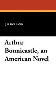 Arthur Bonnicastle, an American Novel