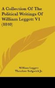 A Collection Of The Political Writings Of William Leggett V1 (18