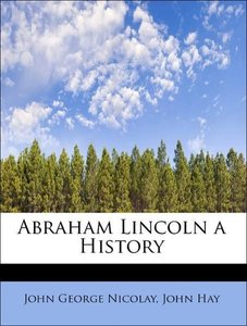 Abraham Lincoln a History