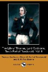 The Life of Thomas, Lord Cochrane, Tenth Earl of Dundonald, Vol.