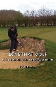 Love That Golf - It Can Be Better Than You Think