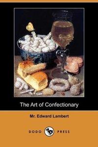 The Art of Confectionary (Dodo Press)