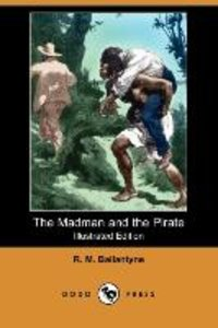 The Madman and the Pirate (Illustrated Edition) (Dodo Press)