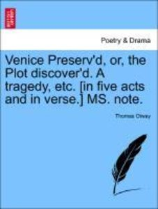 Venice Preserv'd, or, the Plot discover'd. A tragedy, etc. [in f