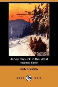 Janey Canuck in the West (Illustrated Edition) (Dodo Press)