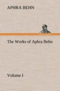 The Works of Aphra Behn, Volume I