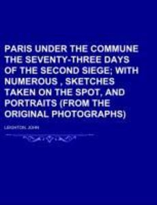 Paris under the Commune The Seventy-Three Days of the Second Sie