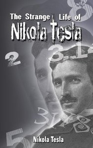 The Strange Life of Nikola Tesla
