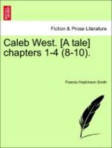 Caleb West. [A tale] chapters 1-4 (8-10).