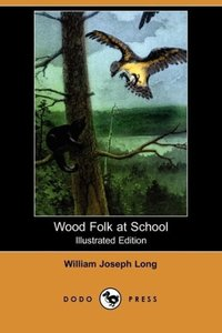 Wood Folk at School (Illustrated Edition) (Dodo Press)