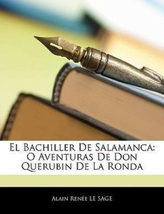 El Bachiller De Salamanca: O Aventuras De Don Querubin De La Ron