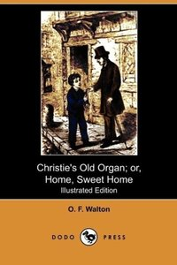 Christie's Old Organ; Or, Home, Sweet Home (Illustrated Edition)