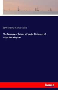 The Treasury of Botany a Popular Dictionary of Vegetable Kingdom