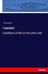 I awoke!