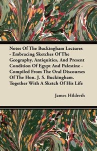 Notes Of The Buckingham Lectures - Embracing Sketches Of The Geo