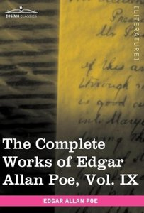 The Complete Works of Edgar Allan Poe, Vol. IX (in ten volumes)