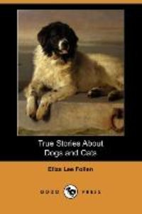True Stories about Dogs and Cats (Dodo Press)