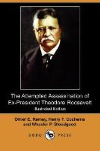 The Attempted Assassination of Ex-President Theodore Roosevelt (