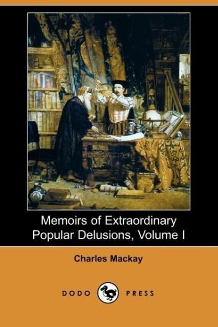 Memoirs of Extraordinary Popular Delusions, Volume 1 - zum Schließen ins Bild klicken