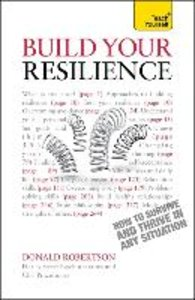 Resilience: Teach Yourself How to Survive and Thrive in Any Situ