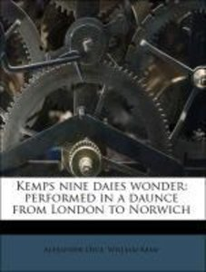 Kemps nine daies wonder: performed in a daunce from London to No