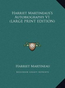 Harriet Martineaus's Autobiography V1 (LARGE PRINT EDITION)