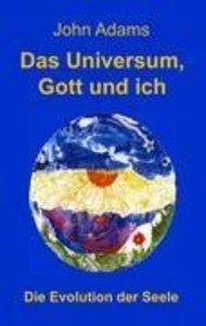 Das Universum, Gott und ich