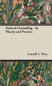 Pastoral Counseling - Its Theory and Practice