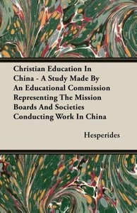 Christian Education In China - A Study Made By An Educational Co