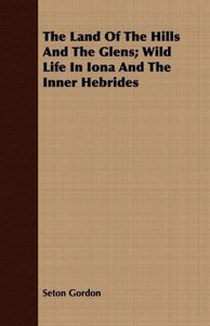 The Land Of The Hills And The Glens; Wild Life In Iona And The I