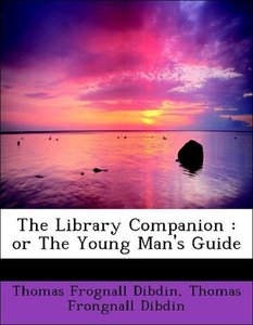 The Library Companion : or The Young Man's Guide