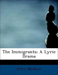 The Immigrants; A Lyric Drama