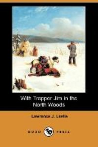 With Trapper Jim in the North Woods (Dodo Press)
