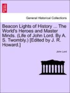 Beacon Lights of History ... The World's Heroes and Master Minds