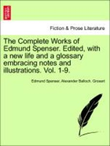 The Complete Works of Edmund Spenser. Edited, with a new life an