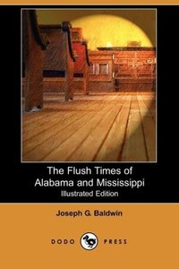 The Flush Times of Alabama and Mississippi (Illustrated Edition)