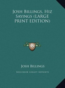 Josh Billings, Hiz Sayings (LARGE PRINT EDITION)