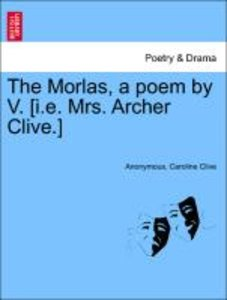 The Morlas, a poem by V. [i.e. Mrs. Archer Clive.]