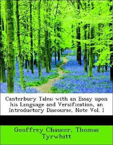 Canterbury Tales; with an Essay upon his Language and Versificat