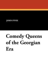 Comedy Queens of the Georgian Era