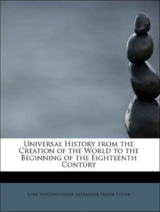 Universal History from the Creation of the World to the Beginnin