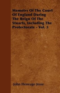 Memoirs Of The Court Of England During The Reign Of The Stuarts,