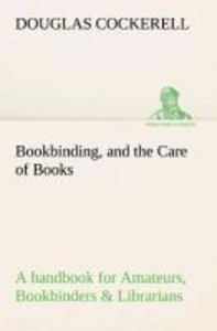 Bookbinding, and the Care of Books A handbook for Amateurs, Book