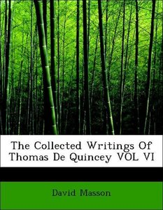The Collected Writings Of Thomas De Quincey VOL VI