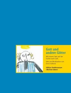 Gott und andere Götter - Mit einem Fake auf der Suche nach Gott