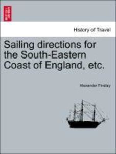 Sailing directions for the South-Eastern Coast of England, etc.