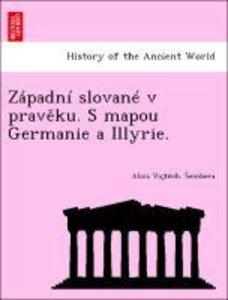 Západní slované v praveku. S mapou Germanie a Illyrie.