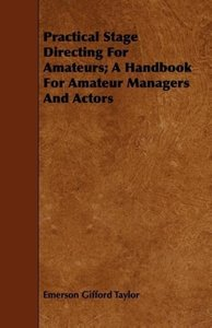 Practical Stage Directing For Amateurs; A Handbook For Amateur M