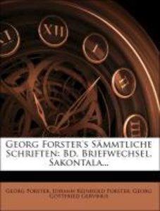 Georg Forster's Sämmtliche Schriften: Bd. Briefwechsel. Sakontal