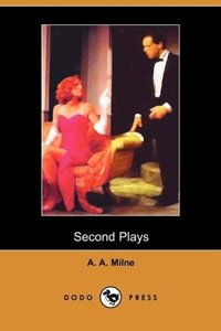Second Plays of A A Milne (Dodo Press)
